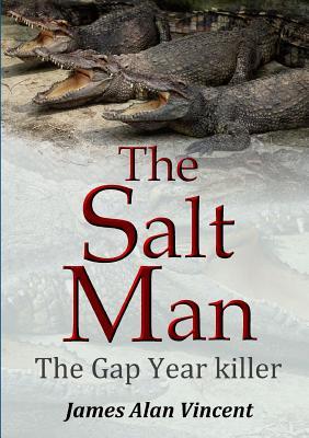 The Salt Man: The Gap Year Killer - Alan Vincent, James