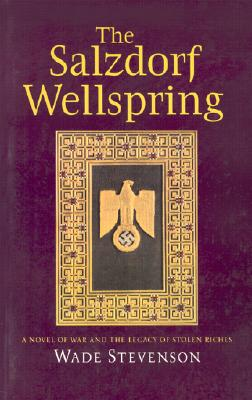 The Salzdorf Wellspring: A Novel of War and the Legacy of Stolen Riches - Stevenson, Wade