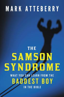 The Samson Syndrome: What You Can Learn from the Baddest Boy in the Bible - Atteberry, Mark