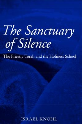 The Sanctuary of Silence: The Priestly Torah and the Holiness School - Knohl, Israel, Dr.