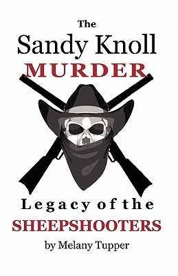 The Sandy Knoll Murder: Legacy of the Sheepshooters - Tupper, Melany