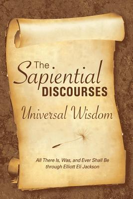 The Sapiential Discourses: Universal Wisdom - Jackson, Elliott E