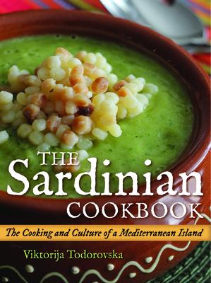 The Sardinian Cookbook: The Cooking and Culture of a Mediterranean Island - Todorovska, Viktorija