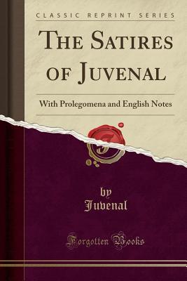 The Satires of Juvenal: With Prolegomena and English Notes (Classic Reprint) - Juvenal, Juvenal
