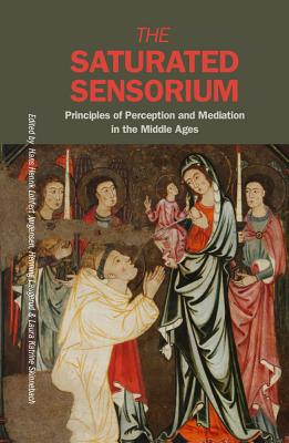 The Saturated Sensorium: Principles of Perception and Mediation in the Middle Ages - Jorgensen, Hans Henrik (Editor)