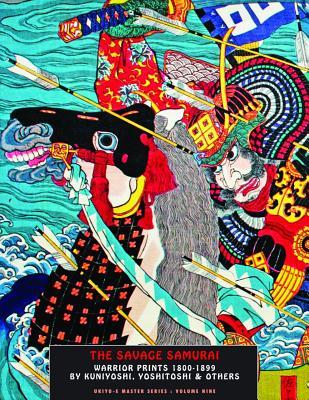 The Savage Samurai: Warrior Prints 1800-1894 - Hunter, Jack (Editor), and Kuniyoshi, Utagawa (Artist)