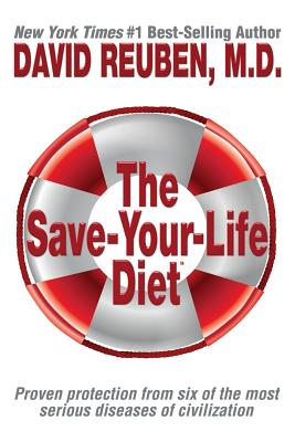 The Save-Your-Life Diet: Proven protection from six of the most serious diseases of civilization - Reuben M D, David
