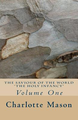 The Saviour of the World - Vol. 1: The Holy Infancy - Mason, Charlotte M