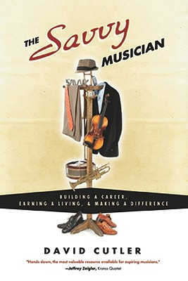 The Savvy Musician: Building a Career, Earning a Living & Making a Difference - Cutler, David