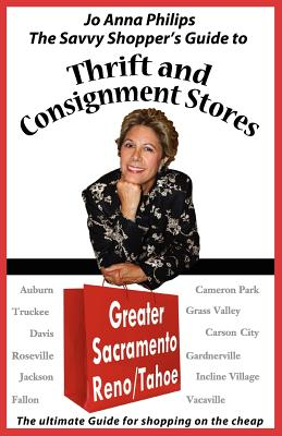 The Savvy Shopper's Guide to Thrift & Consignment Stores: Greater Sacramento, Reno/Tahoe - Philips, Jo Anna