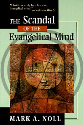 The Scandal of the Evangelical Mind - Noll, Mark A, Professor