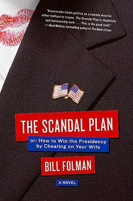 The Scandal Plan: Or: How to Win the Presidency by Cheating on Your Wife - Folman, Bill