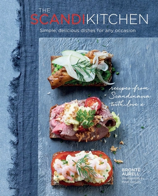 The Scandi Kitchen: Simple, Delicious Dishes for Any Occasion - Aurell, Bronte