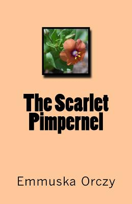 The Scarlet Pimpernel - Orczy, Emmuska, Baroness