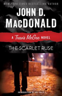 The Scarlet Ruse: A Travis McGee Novel - MacDonald, John D, and Child, Lee, New (Introduction by)