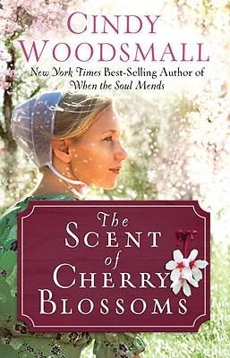 The Scent of Cherry Blossoms: A Romance from the Heart of Amish Country - Woodsmall, Cindy