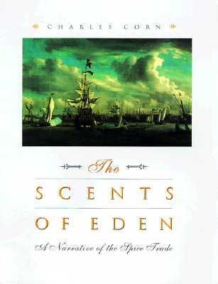 The Scents of Eden: A History of the Spice Trade - Corn, Charles