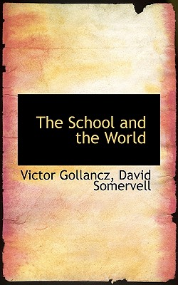 The School and the World - Gollancz, Victor, and Somervell, David