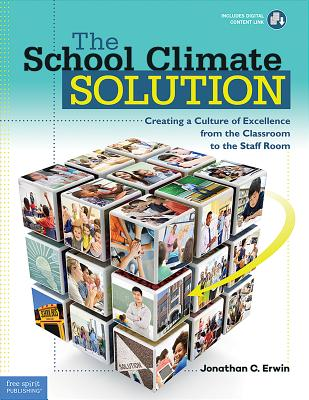 The School Climate Solution: Creating a Culture of Excellence from the Classroom to the Staff Room - Erwin, Jonathan C, M.A.
