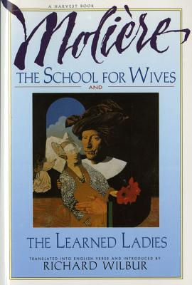 The School for Wives and the Learned Ladies, by Moliere: Two Comedies in an Acclaimed Translation. - Moliere, and Wilbur, Richard (Translated by)
