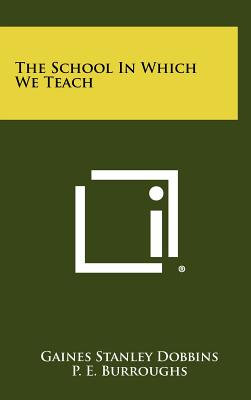 The School in Which We Teach - Dobbins, Gaines Stanley, and Burroughs, P E (Foreword by)