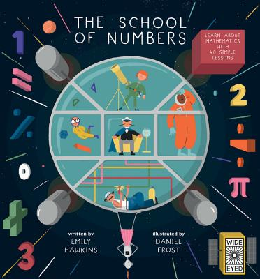 The School of Numbers: Learn about Mathematics with 40 Simple Lessons - Hawkins, Emily