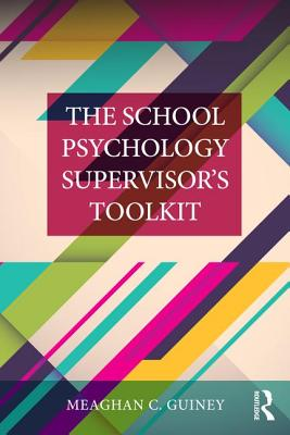 The School Psychology Supervisor's Toolkit - Guiney, Meaghan C.
