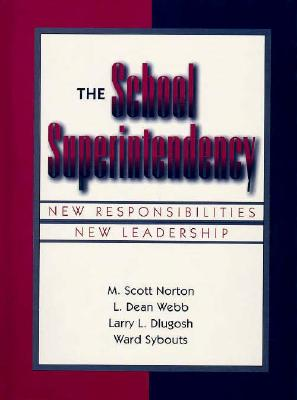 The School Superintendency: New Responsibilities, New Leadership - Norton, Mick, and Dlugosh, Larry L, and Sybouts, Ward