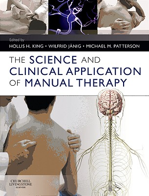 The Science and Clinical Application of Manual Therapy - King, Hollis H (Editor), and J?nig, Wilfrid (Editor), and Patterson, Michael M, PhD (Editor)
