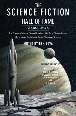 The Science Fiction Hall of Fame, Volume Two A: The Greatest Science Fiction Novellas of All Time Chosen by the Members of the Science Fiction Writers of America - Bova, Ben, Dr. (Editor)