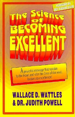 The Science of Becoming Excellent - Wattles, Wallace D, and Powell, Judith