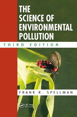The Science of Environmental Pollution, Third Edition - Spellman, Frank R