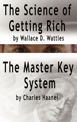 The Science of Getting Rich by Wallace D. Wattles and the Master Key System by Charles Haanel - Wattles, Wallace D