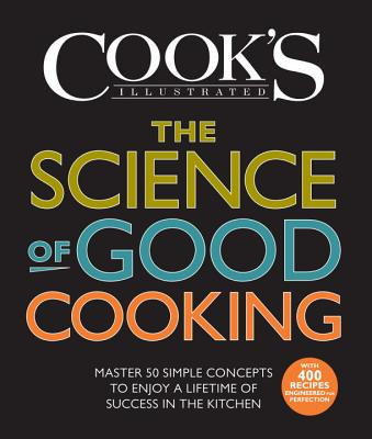 The Science of Good Cooking: Master 50 Simple Concepts to Enjoy a Lifetime of Success in the Kitchen - Cook's Illustrated (Editor), and Crosby, Guy (Editor)