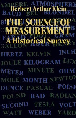The Science of Measurement: A Historical Survey - Klein, Herbert Arthur