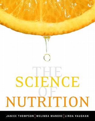 The Science of Nutrition - Thompson, Janice L, and Manore, Melinda M, and Vaughan, Linda A