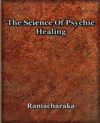 The Science of Psychic Healing - Ramacharaka, Yogi