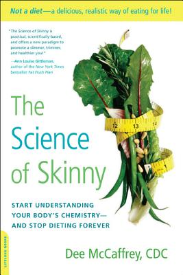 The Science of Skinny: Start Understanding Your Body's Chemistry--And Stop Dieting Forever - McCaffrey, Dee