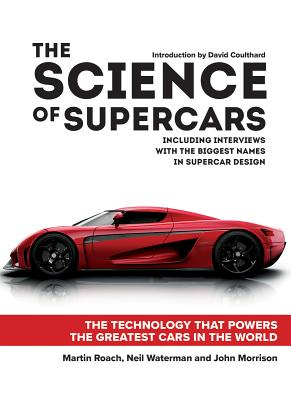 The Science of Supercars: The Technology That Powers the Greatest Cars in the World - Roach, Martin, and Waterman, Neil, and Morrison, John