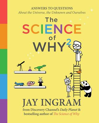 The Science of Why 2: Answers to Questions about the Universe, the Unknown, and Ourselves - Ingram, Jay