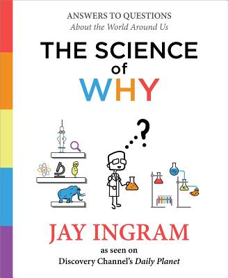 The Science of Why: Answers to Questions about the World Around Us - Ingram, Jay