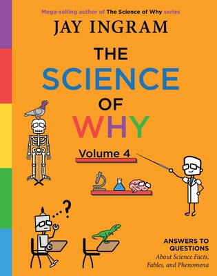 The Science of Why, Volume 4: Answers to Questions about Science Facts, Fables, and Phenomena - Ingram, Jay