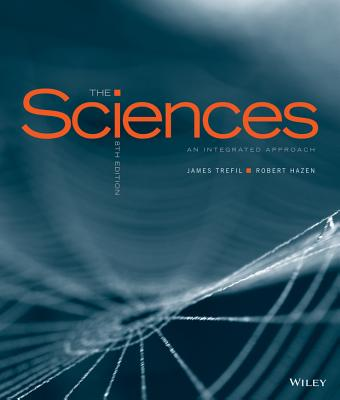 The Sciences: An Integrated Approach - Trefil, James, and Hazen, Robert M