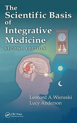 The Scientific Basis of Integrative Medicine - Wisneski, Leonard A, and Anderson, Lucy