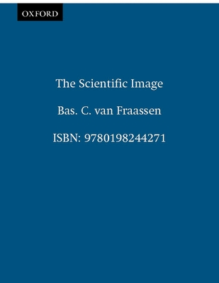 The Scientific Image - Vanfrassen, B C, and Van Fraassen, Bas C