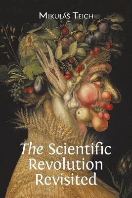 The Scientific Revolution Revisited - Teich, Mikulas