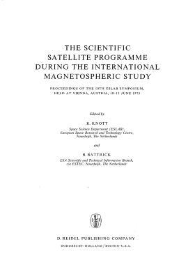 The Scientific Satellite Programme During the International Magnetospheric Study: Proceedings of the 10th Eslab Symposium, Held at Vienna, Austria, 10-13 June 1975 - Knott, K (Editor), and Battrick, B (Editor)
