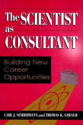 The Scientist as Consultant - Sindermann, Carl J, Ph.D.