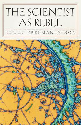 The Scientist as Rebel - Dyson, Freeman