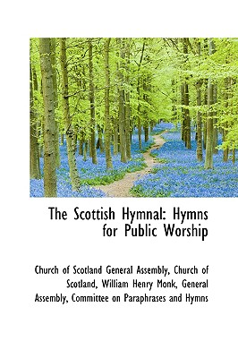 The Scottish Hymnal: Hymns for Public Worship - Of Scotland General Assembly, Church O